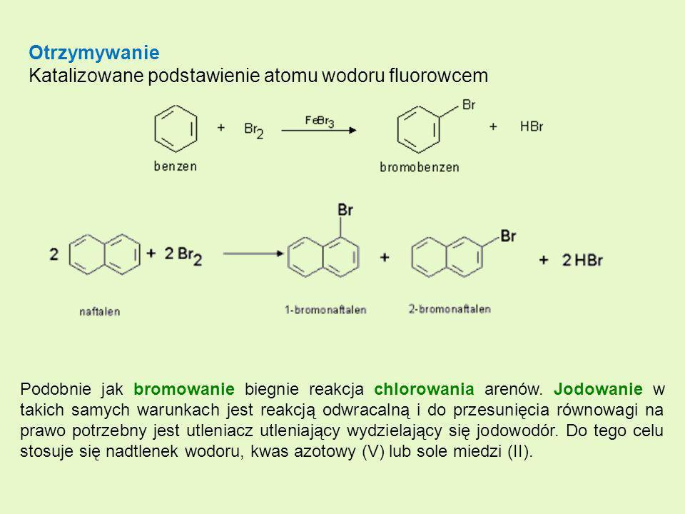 Otrzymywanie Katalizowane podstawienie atomu wodoru fluorowcem Podobnie jak bromowanie biegnie reakcja chlorowania arenów. Jodowanie w takich samych w