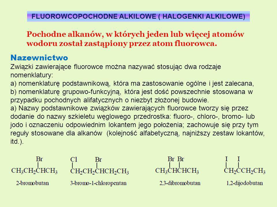 FLUOROWCOPOCHODNE ALKILOWE ( HALOGENKI ALKILOWE) Pochodne alkanów, w których jeden lub więcej atomów wodoru został zastąpiony przez atom fluorowca. Na