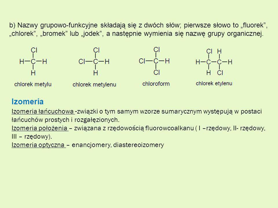 b) Nazwy grupowo-funkcyjne składają się z dwóch słów; pierwsze słowo to fluorek, chlorek, bromek lub jodek, a następnie wymienia się nazwę grupy organ