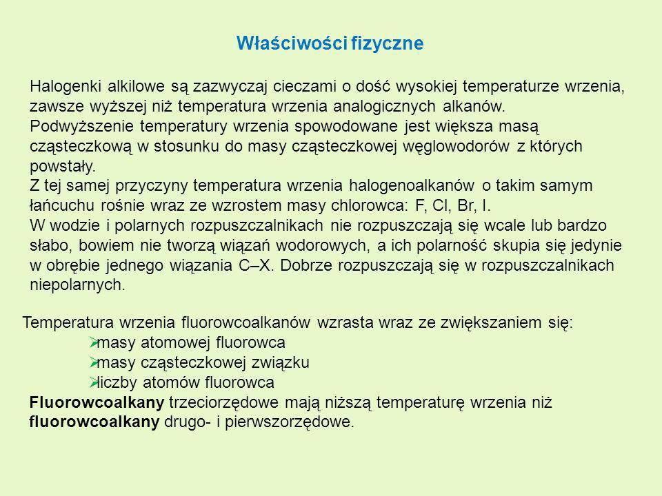 Właściwości fizyczne Halogenki alkilowe są zazwyczaj cieczami o dość wysokiej temperaturze wrzenia, zawsze wyższej niż temperatura wrzenia analogiczny