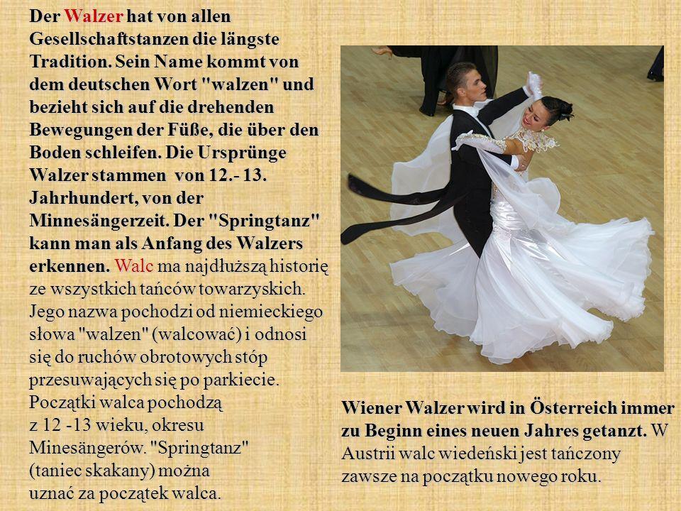 Der Walzer hat von allen Gesellschaftstanzen die längste Tradition. Sein Name kommt von dem deutschen Wort