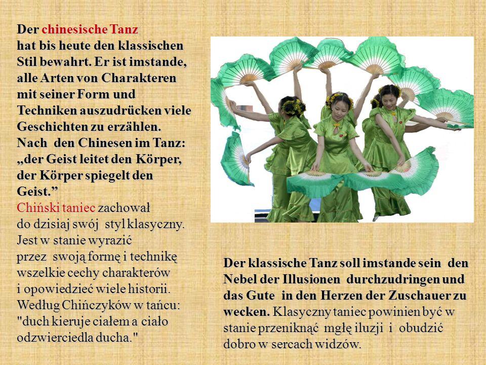 Der chinesische Tanz hat bis heute den klassischen Stil bewahrt. Er ist imstande, alle Arten von Charakteren mit seiner Form und Techniken auszudrücke