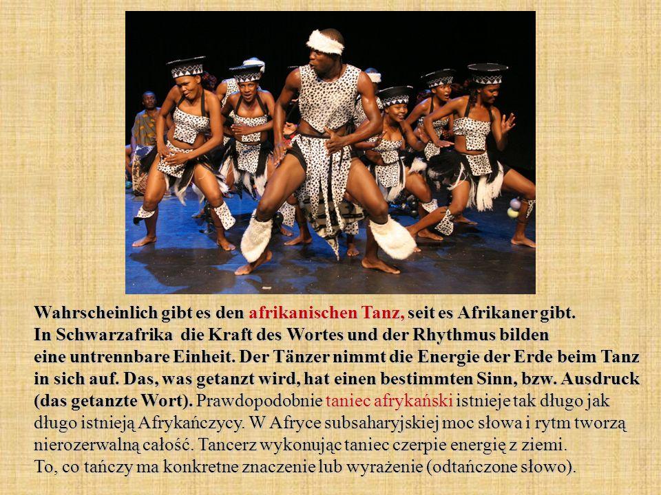 Wahrscheinlich gibt es den afrikanischen Tanz, seit es Afrikaner gibt. In Schwarzafrika die Kraft des Wortes und der Rhythmus bilden eine untrennbare