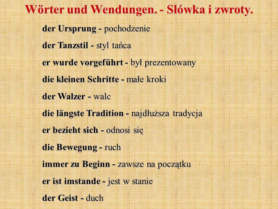Wörter und Wendungen. - Słówka i zwroty. der Ursprung - pochodzenie der Tanzstil - styl tańca er wurde vorgeführt - był prezentowany die kleinen Schri