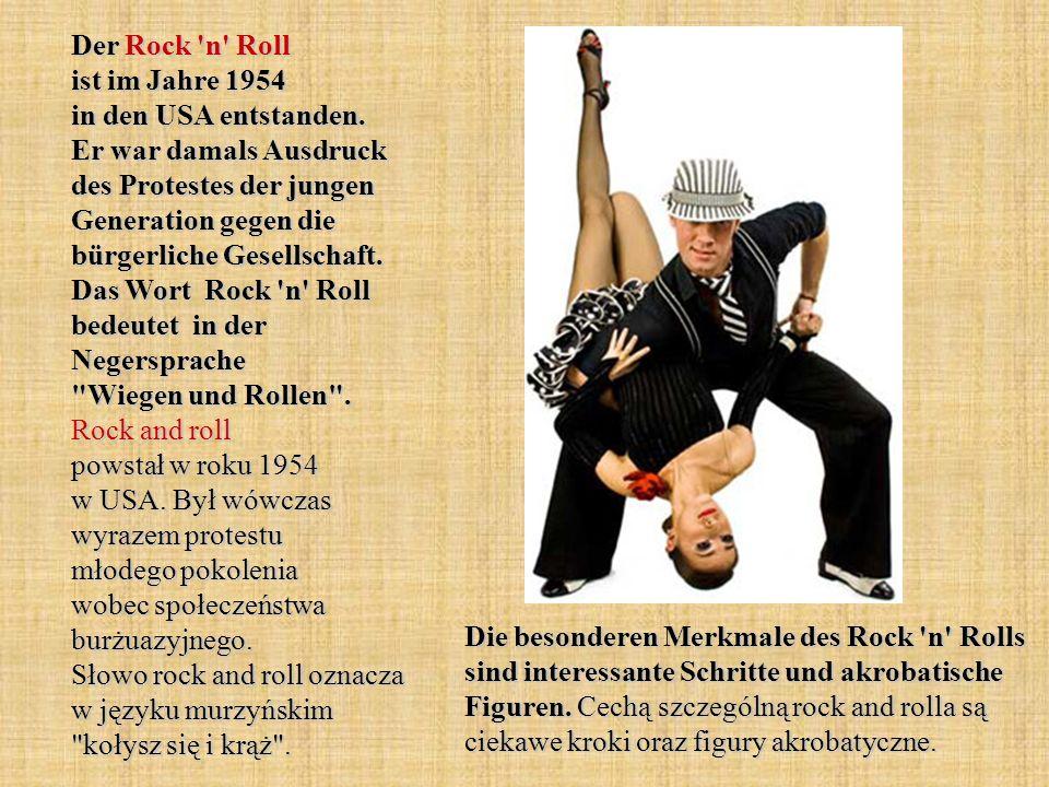 Der Rock 'n' Roll ist im Jahre 1954 in den USA entstanden. Er war damals Ausdruck des Protestes der jungen Generation gegen die bürgerliche Gesellscha