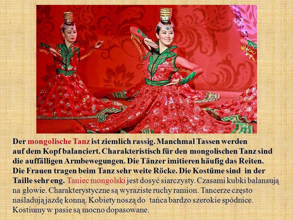 Der mongolische Tanz ist ziemlich rassig. Manchmal Tassen werden auf dem Kopf balanciert. Charakteristisch für den mongolischen Tanz sind die auffälli