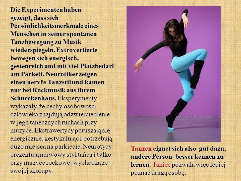 Die Experimenten haben gezeigt, dass sich Persönlichkeitsmerkmale eines Menschen in seiner spontanen Tanzbewegung zu Musik wiederspiegeln. Extrovertie
