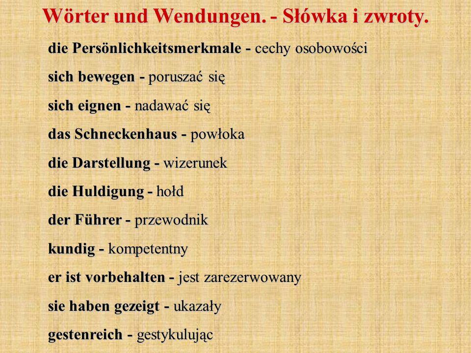 Wörter und Wendungen. - Słówka i zwroty. die Persönlichkeitsmerkmale - cechy osobowości sich bewegen - poruszać się sich eignen - nadawać się das Schn