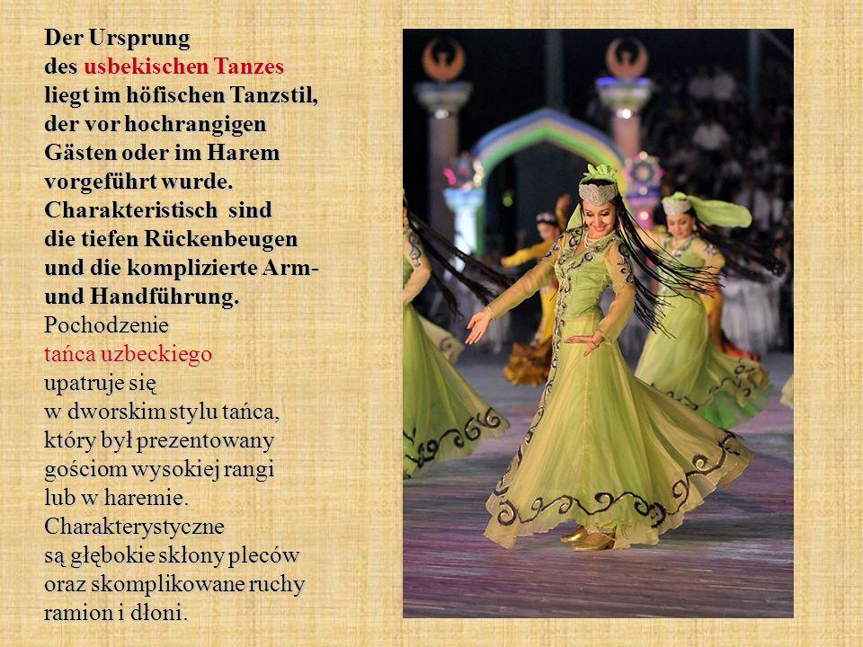 Der Ursprung des usbekischen Tanzes liegt im höfischen Tanzstil, der vor hochrangigen Gästen oder im Harem vorgeführt wurde. Charakteristisch sind die