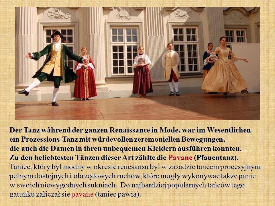Der Tanz während der ganzen Renaissance in Mode, war im Wesentlichen ein Prozessions-Tanz mit würdevollen zeremoniellen Bewegungen, die auch die Damen