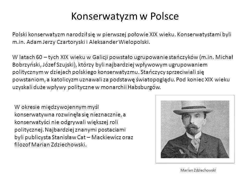 Konserwatyzm w Polsce Polski konserwatyzm narodził się w pierwszej połowie XIX wieku. Konserwatystami byli m.in. Adam Jerzy Czartoryski i Aleksander W