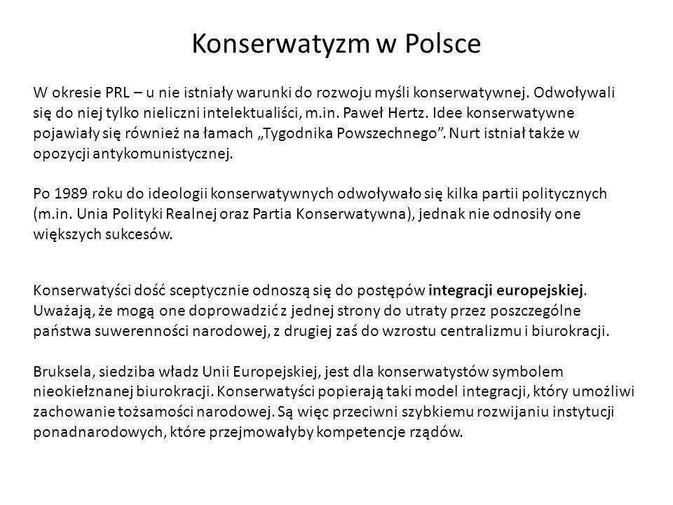 Konserwatyzm w Polsce W okresie PRL – u nie istniały warunki do rozwoju myśli konserwatywnej. Odwoływali się do niej tylko nieliczni intelektualiści,