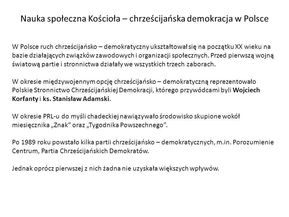 Nauka społeczna Kościoła – chrześcijańska demokracja w Polsce W Polsce ruch chrześcijańsko – demokratyczny ukształtował się na początku XX wieku na ba