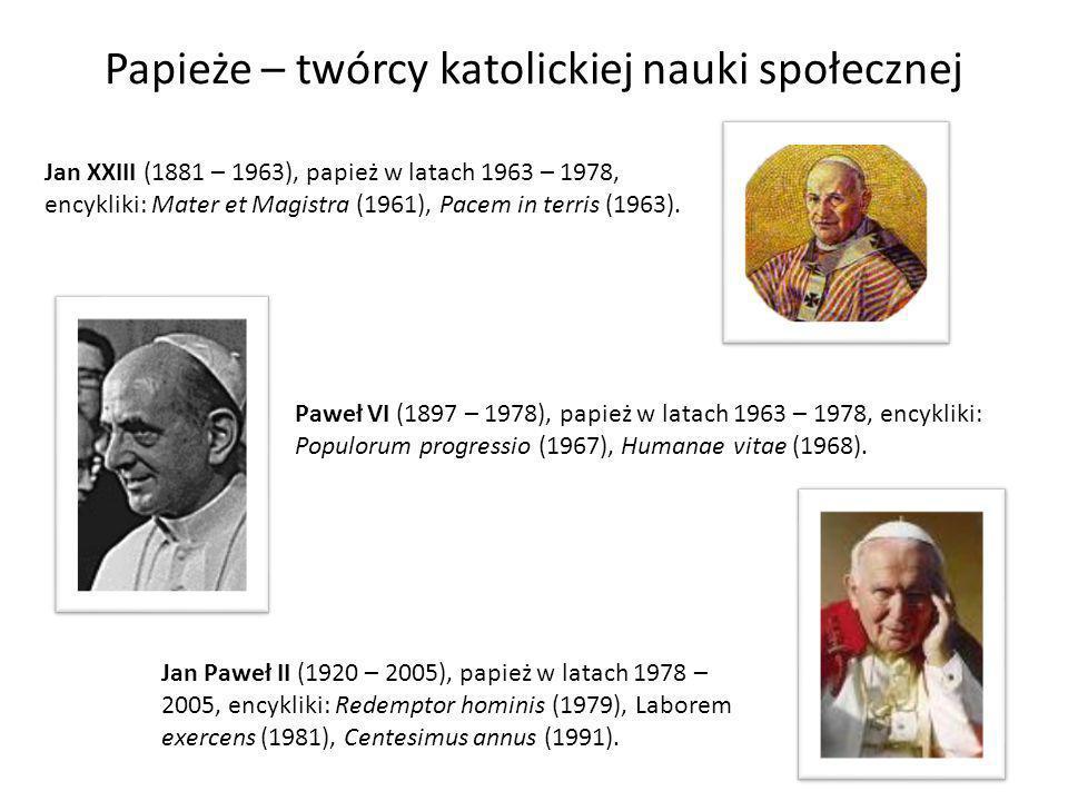 Papieże – twórcy katolickiej nauki społecznej Jan XXIII (1881 – 1963), papież w latach 1963 – 1978, encykliki: Mater et Magistra (1961), Pacem in terr