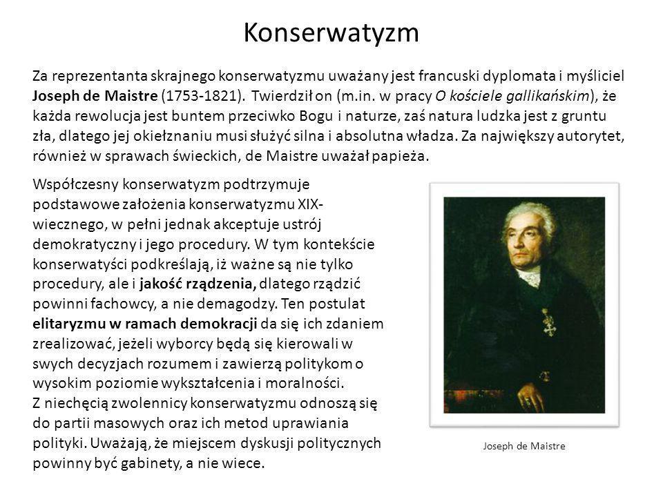 Konserwatyzm Za reprezentanta skrajnego konserwatyzmu uważany jest francuski dyplomata i myśliciel Joseph de Maistre (1753-1821). Twierdził on (m.in.