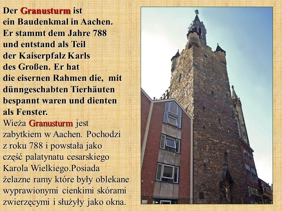 Der Granusturm ist ein Baudenkmal in Aachen. Er stammt dem Jahre 788 und entstand als Teil der Kaiserpfalz Karls des Großen. Er hat die eisernen Rahme