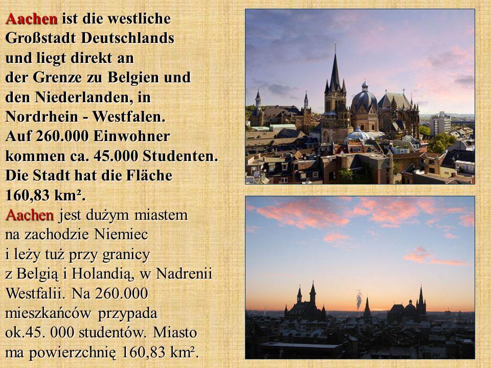 Aachen ist die westliche Großstadt Deutschlands und liegt direkt an der Grenze zu Belgien und den Niederlanden, in Nordrhein - Westfalen. Auf 260.000