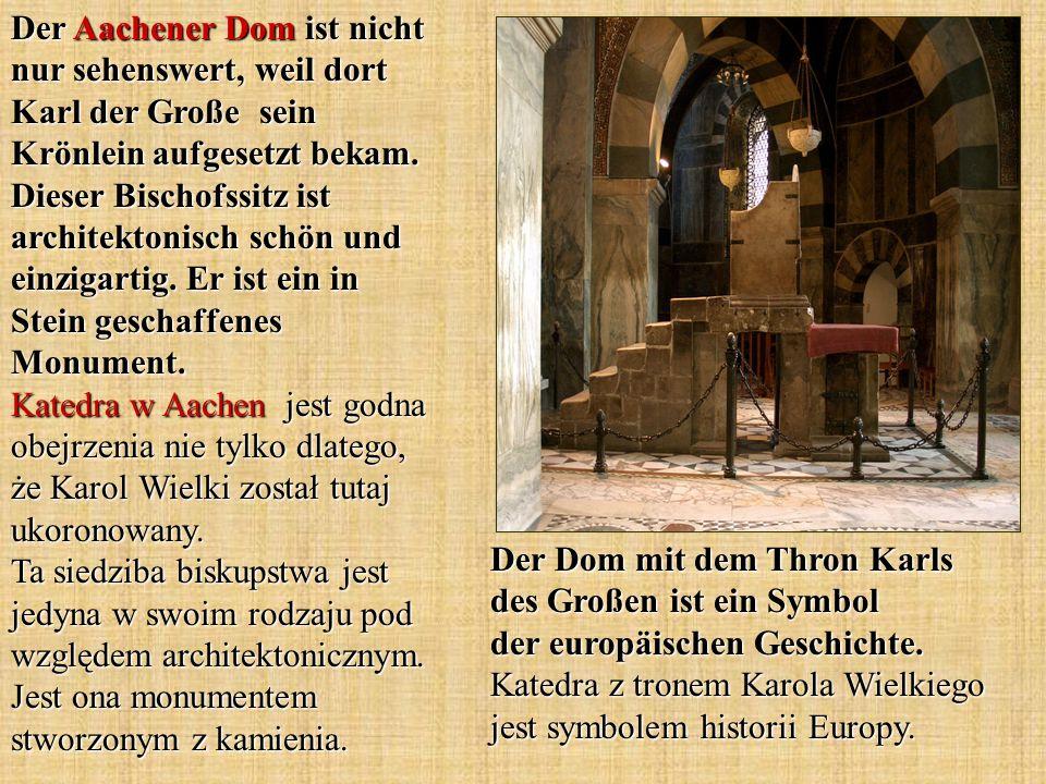 Der Dom mit dem Thron Karls des Großen ist ein Symbol der europäischen Geschichte. Katedra z tronem Karola Wielkiego jest symbolem historii Europy. De