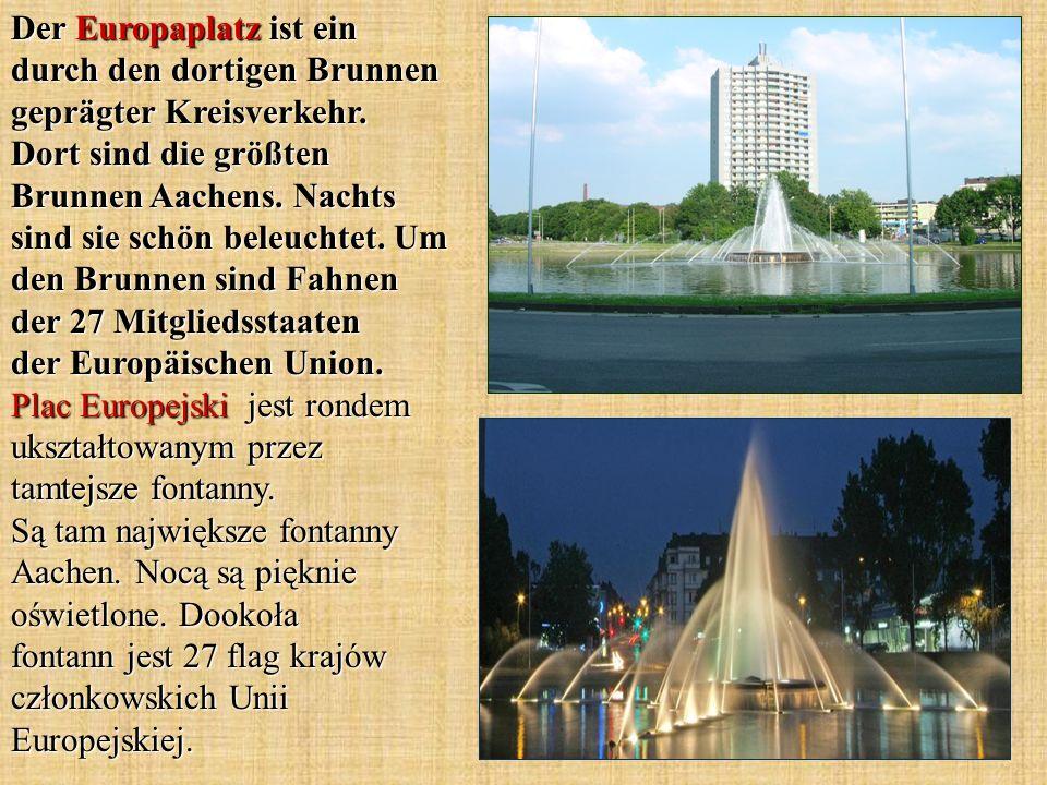 Der Europaplatz ist ein durch den dortigen Brunnen geprägter Kreisverkehr. Dort sind die größten Brunnen Aachens. Nachts sind sie schön beleuchtet. Um