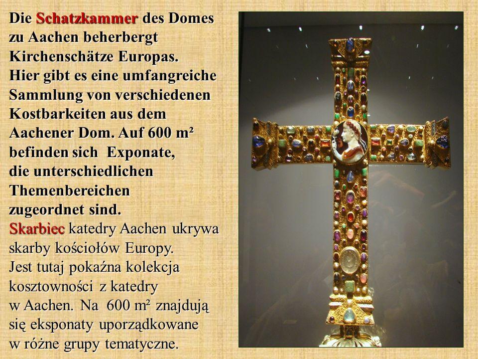 Die Schatzkammer des Domes zu Aachen beherbergt Kirchenschätze Europas. Hier gibt es eine umfangreiche Sammlung von verschiedenen Kostbarkeiten aus de