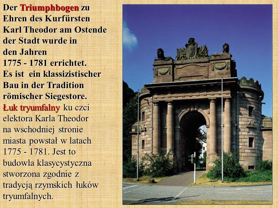 Der Triumphbogen zu Ehren des Kurfürsten Karl Theodor am Ostende der Stadt wurde in den Jahren 1775 - 1781 errichtet.