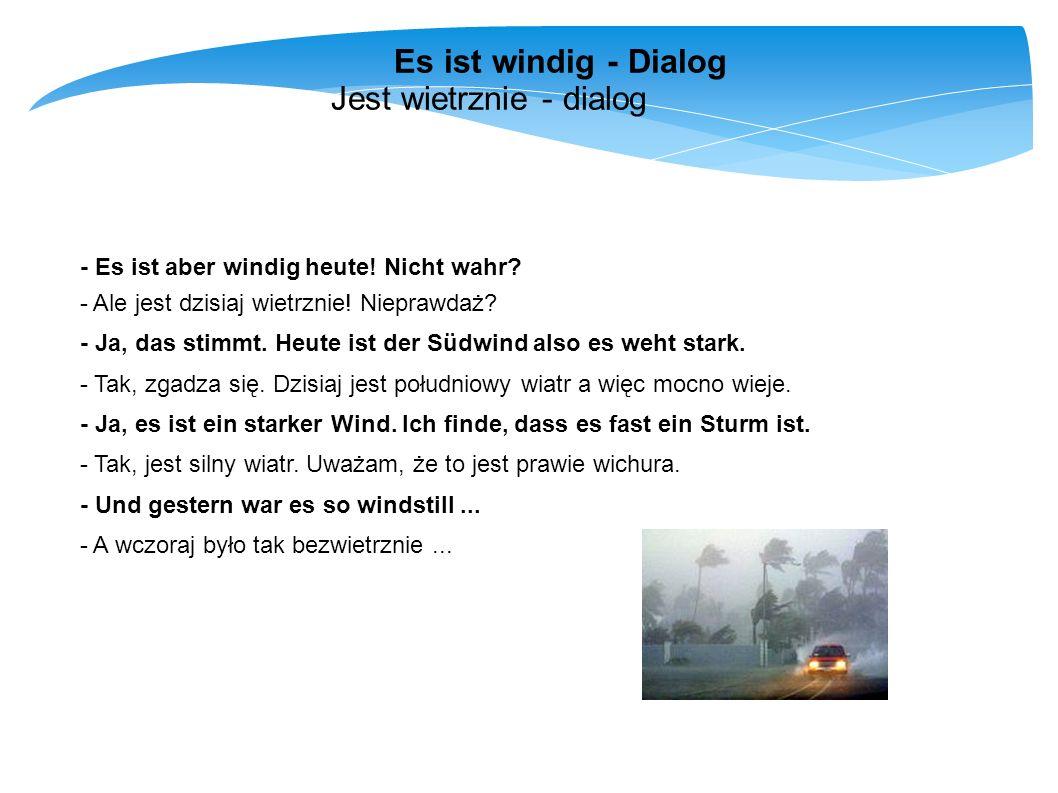Es ist windig - Dialog Jest wietrznie - dialog - Es ist aber windig heute! Nicht wahr? - Ale jest dzisiaj wietrznie! Nieprawdaż? - Ja, das stimmt. Heu