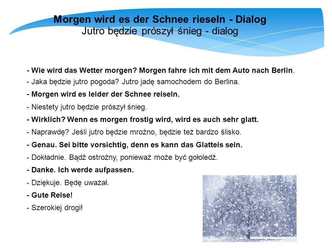Morgen wird es der Schnee rieseln - Dialog Jutro będzie prószył śnieg - dialog - Wie wird das Wetter morgen? Morgen fahre ich mit dem Auto nach Berlin