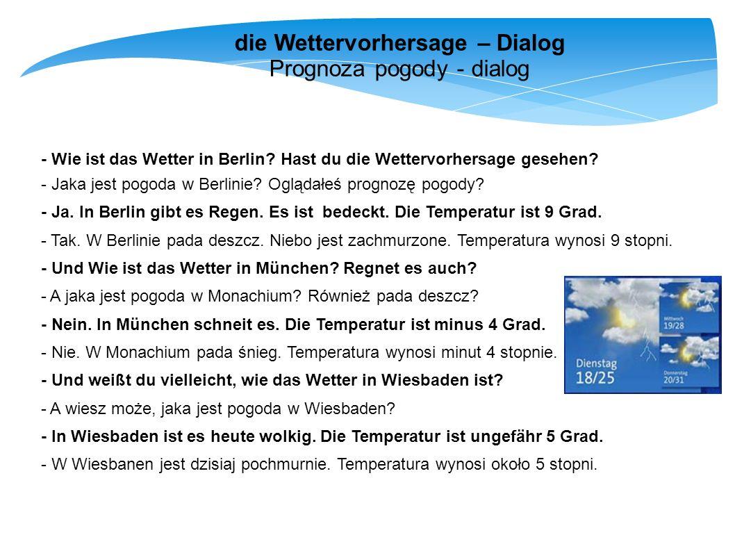 die Wettervorhersage – Dialog Prognoza pogody - dialog - Wie ist das Wetter in Berlin? Hast du die Wettervorhersage gesehen? - Jaka jest pogoda w Berl