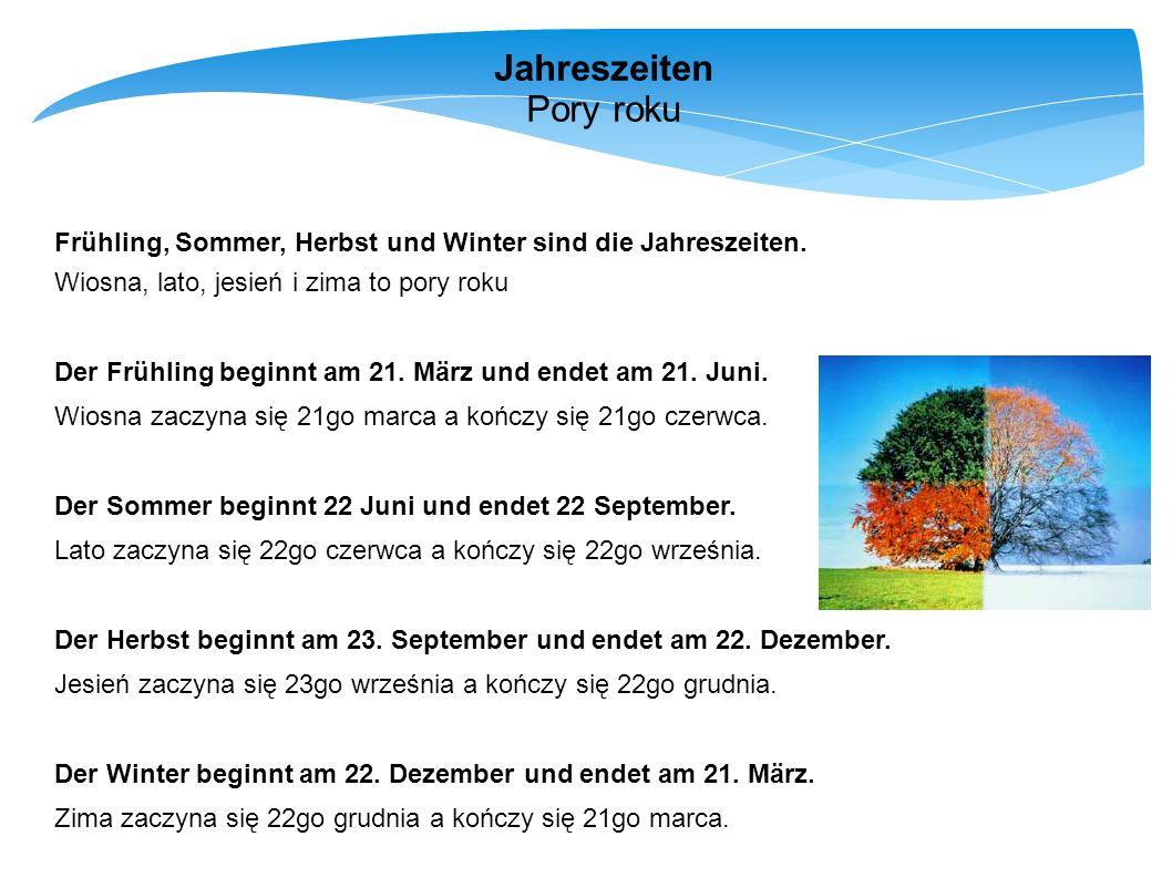 Jahreszeiten Pory roku Frühling, Sommer, Herbst und Winter sind die Jahreszeiten. Wiosna, lato, jesień i zima to pory roku Der Frühling beginnt am 21.