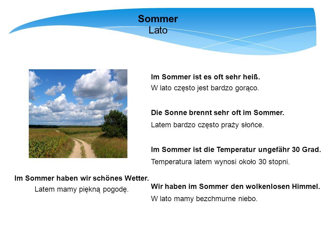 Sommer Lato Im Sommer ist es oft sehr heiß. W lato często jest bardzo gorąco. Die Sonne brennt sehr oft im Sommer. Latem bardzo często praży słońce. I