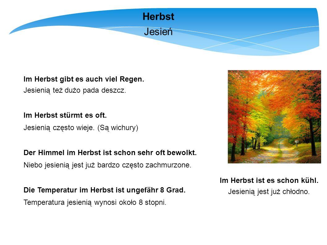 Herbst Jesień Im Herbst gibt es auch viel Regen. Jesienią też dużo pada deszcz. Im Herbst stürmt es oft. Jesienią często wieje. (Są wichury) Der Himme