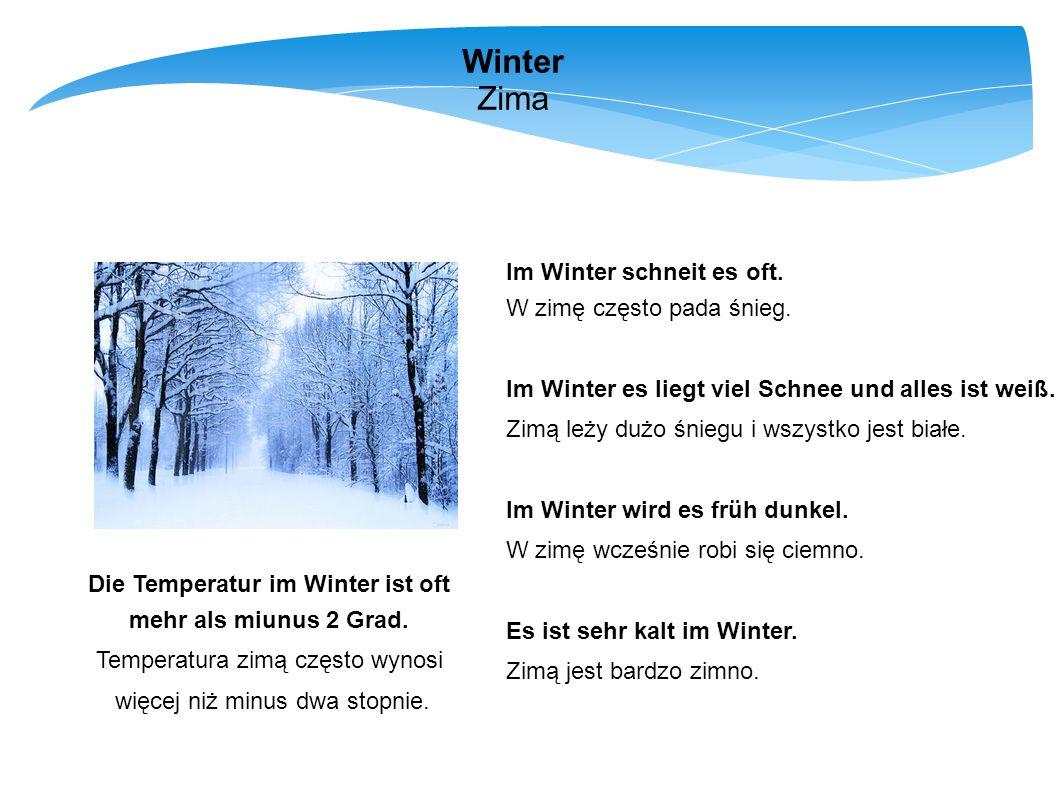 Winter Zima Im Winter schneit es oft. W zimę często pada śnieg. Im Winter es liegt viel Schnee und alles ist weiß. Zimą leży dużo śniegu i wszystko je