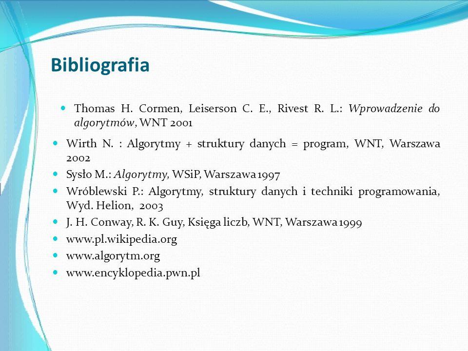 Bibliografia Thomas H. Cormen, Leiserson C. E., Rivest R. L.: Wprowadzenie do algorytmów, WNT 2001 Wirth N. : Algorytmy + struktury danych = program,