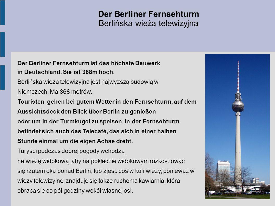 Der Berliner Fernsehturm ist das höchste Bauwerk in Deutschland. Sie ist 368m hoch. Berlińska wieża telewizyjna jest najwyższą budowlą w Niemczech. Ma