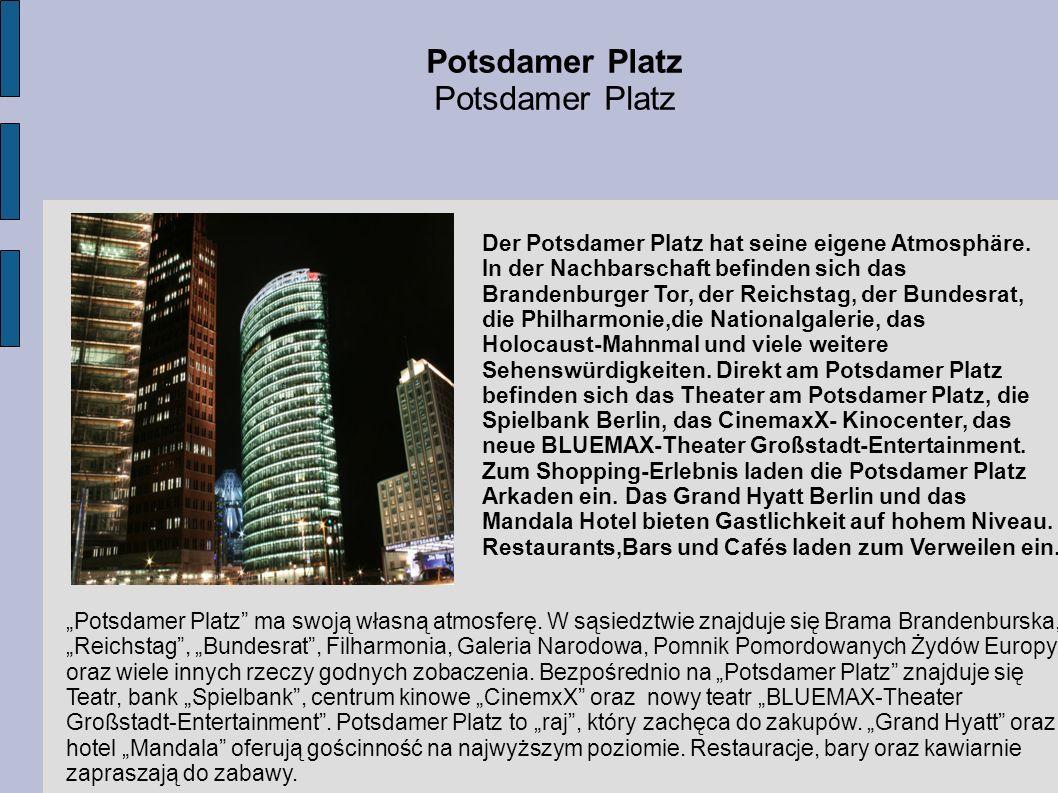 Potsdamer Platz Der Potsdamer Platz hat seine eigene Atmosphäre. In der Nachbarschaft befinden sich das Brandenburger Tor, der Reichstag, der Bundesra