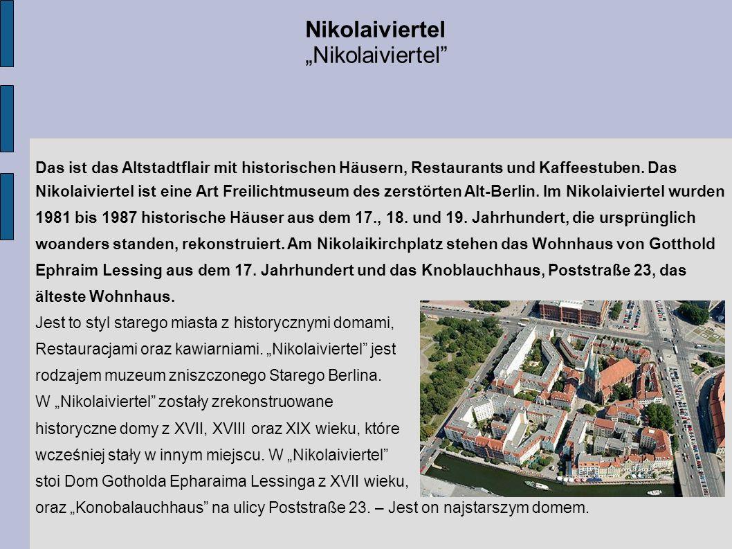 Nikolaiviertel Das ist das Altstadtflair mit historischen Häusern, Restaurants und Kaffeestuben. Das Nikolaiviertel ist eine Art Freilichtmuseum des z
