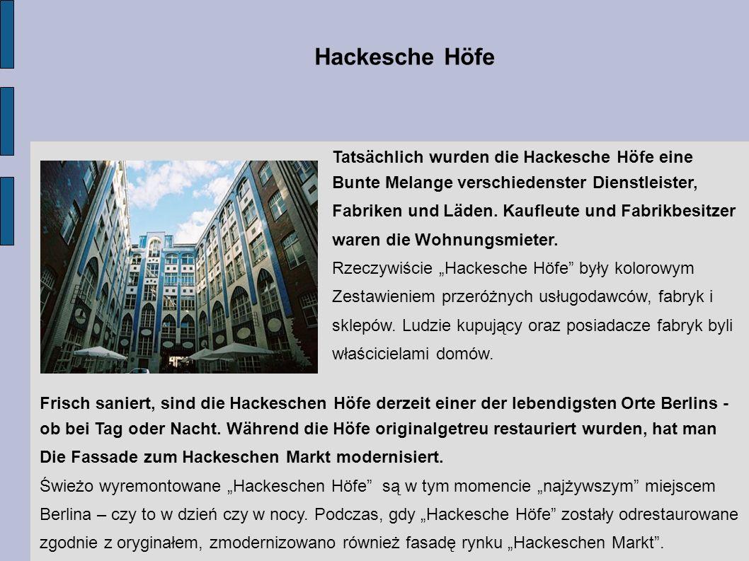 Hackesche Höfe Tatsächlich wurden die Hackesche Höfe eine Bunte Melange verschiedenster Dienstleister, Fabriken und Läden. Kaufleute und Fabrikbesitze
