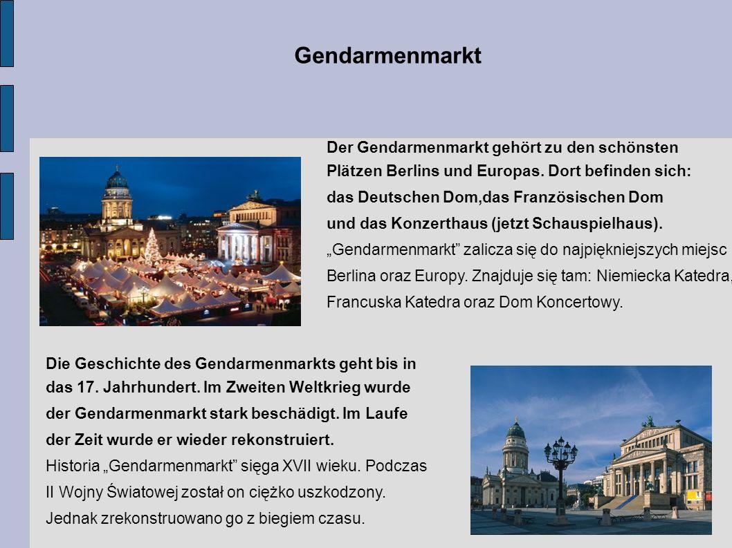 Gendarmenmarkt Der Gendarmenmarkt gehört zu den schönsten Plätzen Berlins und Europas. Dort befinden sich: das Deutschen Dom,das Französischen Dom und