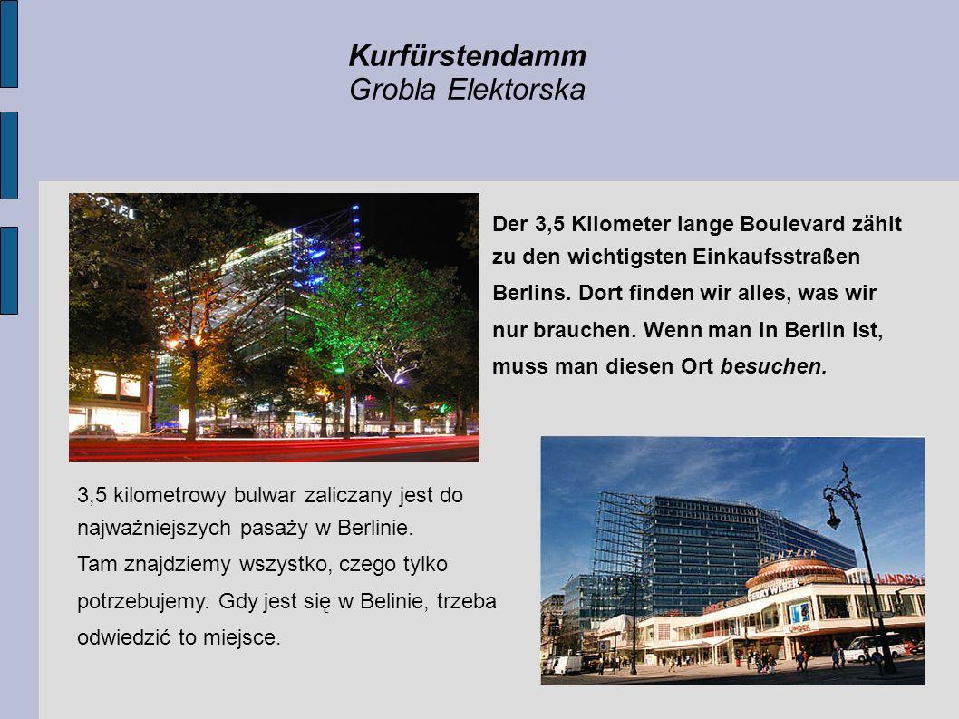 Kurfürstendamm Grobla Elektorska Der 3,5 Kilometer lange Boulevard zählt zu den wichtigsten Einkaufsstraßen Berlins. Dort finden wir alles, was wir nu