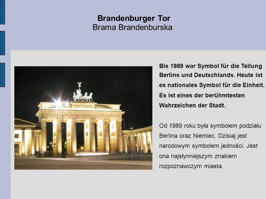 Bis 1989 war Symbol für die Teilung Berlins und Deutschlands. Heute ist es nationales Symbol für die Einheit. Es ist eines der berühmtesten Wahrzeiche