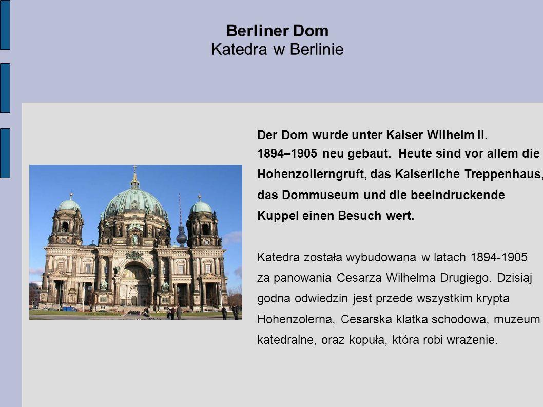 Berliner Dom Katedra w Berlinie Der Dom wurde unter Kaiser Wilhelm II. 1894–1905 neu gebaut. Heute sind vor allem die Hohenzollerngruft, das Kaiserlic