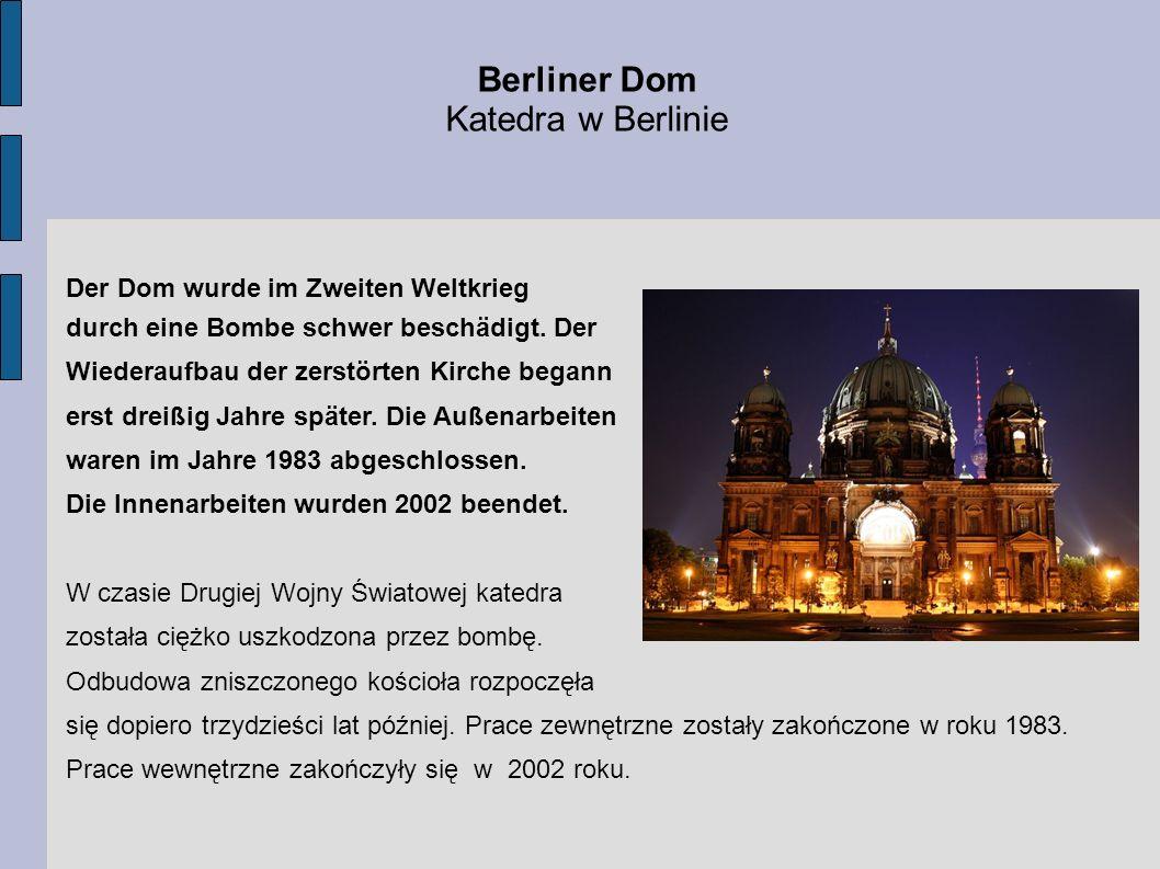 Berliner Dom Katedra w Berlinie Der Dom wurde im Zweiten Weltkrieg durch eine Bombe schwer beschädigt. Der Wiederaufbau der zerstörten Kirche begann e