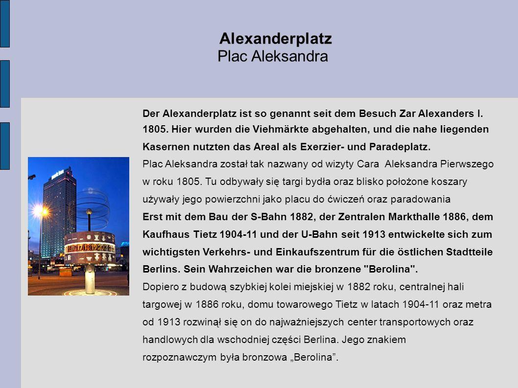 Alexanderplatz Plac Aleksandra Der Alexanderplatz ist so genannt seit dem Besuch Zar Alexanders I. 1805. Hier wurden die Viehmärkte abgehalten, und di