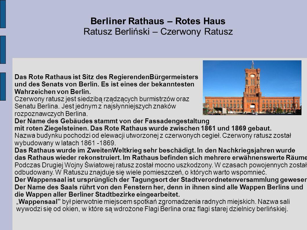 Berliner Rathaus – Rotes Haus Ratusz Berliński – Czerwony Ratusz Das Rote Rathaus ist Sitz des RegierendenBürgermeisters und des Senats von Berlin. Es