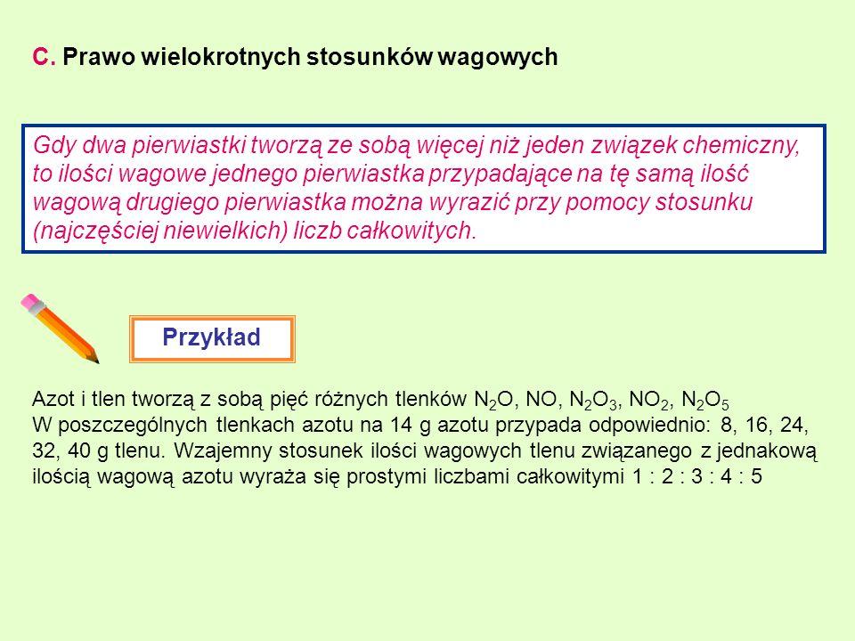 C. Prawo wielokrotnych stosunków wagowych Gdy dwa pierwiastki tworzą ze sobą więcej niż jeden związek chemiczny, to ilości wagowe jednego pierwiastka