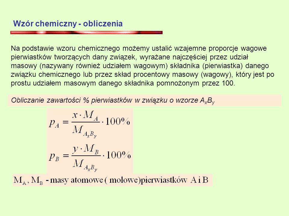 Wzór chemiczny - obliczenia Na podstawie wzoru chemicznego możemy ustalić wzajemne proporcje wagowe pierwiastków tworzących dany związek, wyrażane najczęściej przez udział masowy (nazywany również udziałem wagowym) składnika (pierwiastka) danego związku chemicznego lub przez skład procentowy masowy (wagowy), który jest po prostu udziałem masowym danego składnika pomnożonym przez 100.