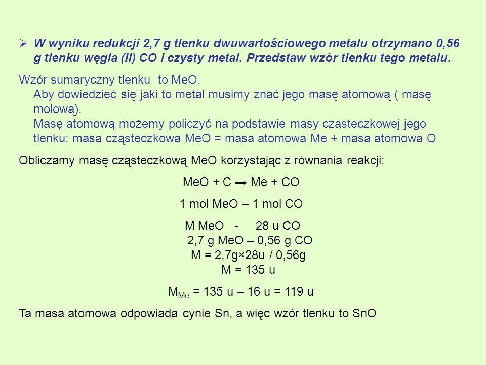 W wyniku redukcji 2,7 g tlenku dwuwartościowego metalu otrzymano 0,56 g tlenku węgla (II) CO i czysty metal.