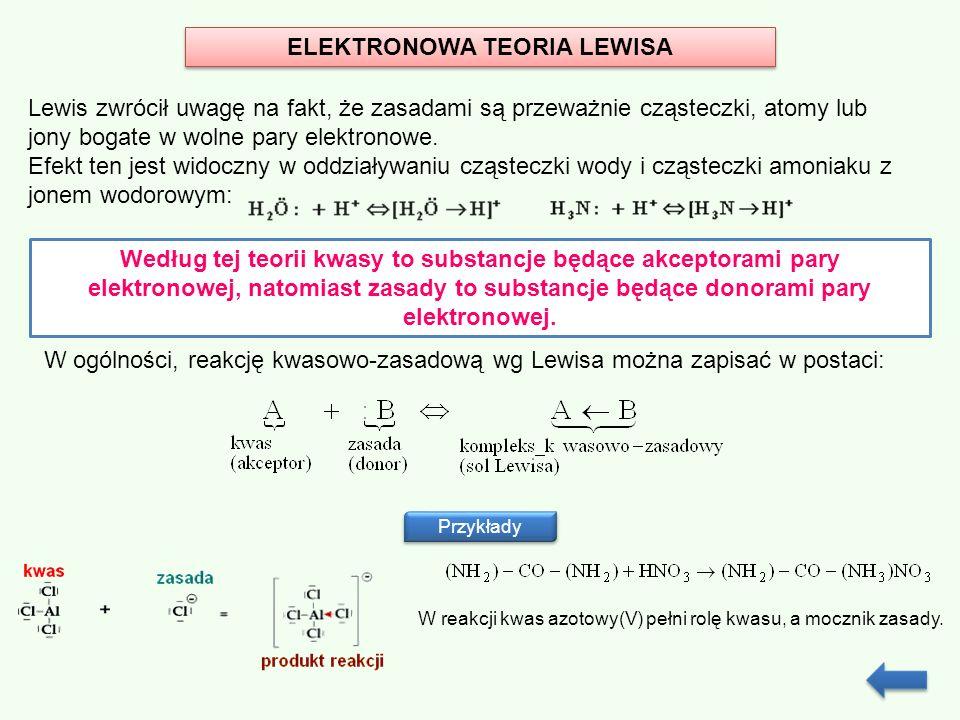 ELEKTRONOWA TEORIA LEWISA Lewis zwrócił uwagę na fakt, że zasadami są przeważnie cząsteczki, atomy lub jony bogate w wolne pary elektronowe. Efekt ten