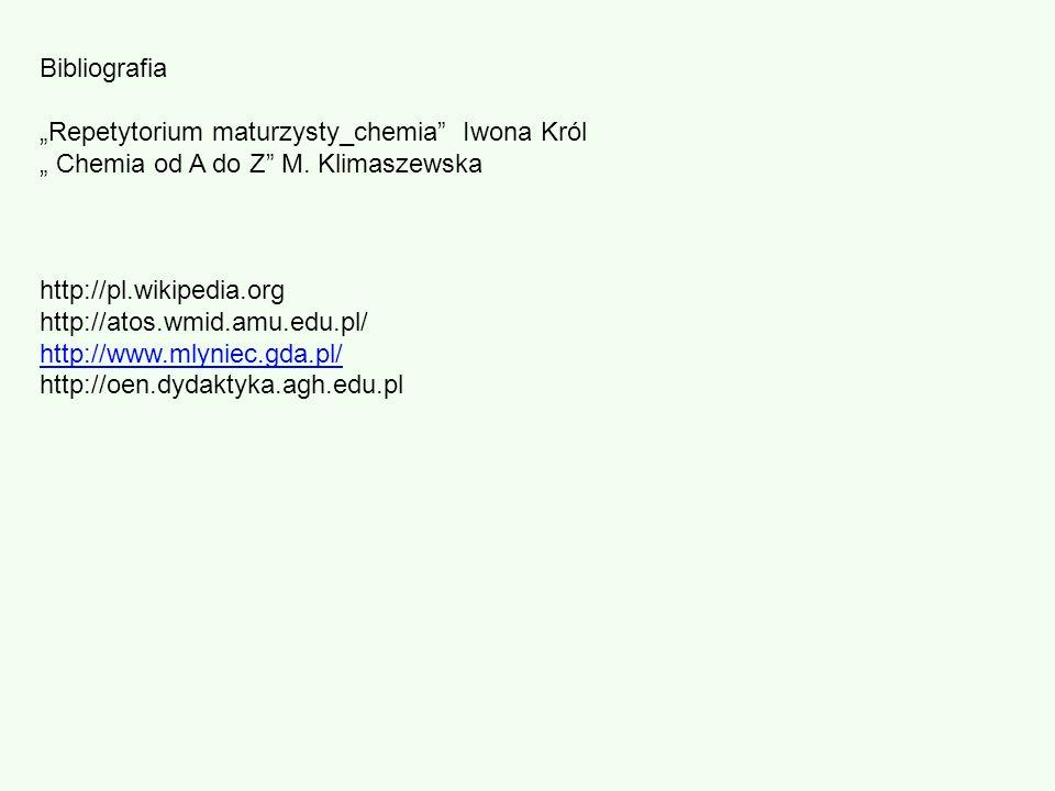 Bibliografia Repetytorium maturzysty_chemia Iwona Król Chemia od A do Z M. Klimaszewska http://pl.wikipedia.org http://atos.wmid.amu.edu.pl/ http://ww