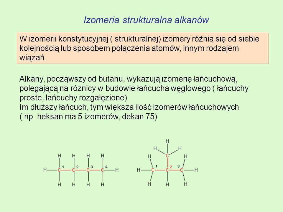 Izomeria strukturalna alkanów W izomerii konstytucyjnej ( strukturalnej) izomery różnią się od siebie kolejnością lub sposobem połączenia atomów, inny